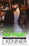 Hold on Tight (Man of the Month, #2) by J. Kenner